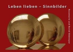 Leben lieben – Sinnbilder von Ebbmeyer,  Bernd, Ebbmeyer,  Rosemarie