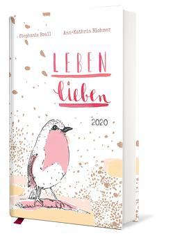 Leben lieben – Taschenkalender 2020 von Blohmer,  Ann-Kathrin, Brall,  Stephanie