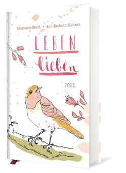 Leben lieben – Taschenkalender 2021 von Blohmer,  Ann-Kathrin, Brall,  Stephanie