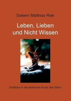 Leben, Lieben und Nicht Wissen von Riek,  Saleem Matthias