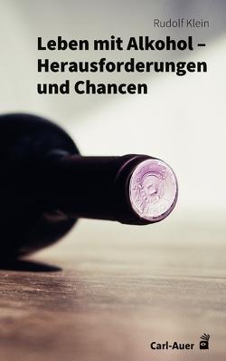 Leben mit Alkohol – Herausforderungen und Chancen von Klein,  Rudolf