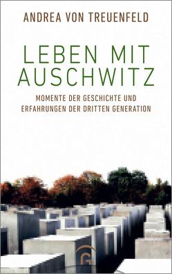 Leben mit Auschwitz von Grünberg,  Kurt, Treuenfeld,  Andrea von