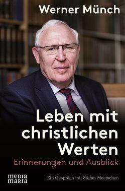 Leben mit christlichen Werten von Meetschen,  Stefan, Münch,  Werner