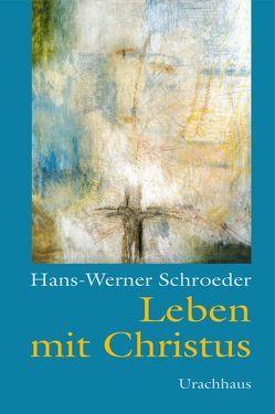 Leben mit Christus von Schroeder,  Hans W