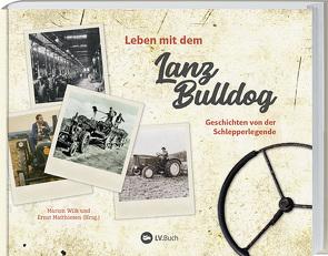 Leben mit dem Lanz Bulldog von Matthiesen,  Ernst, Wilk,  Marion