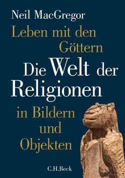 Leben mit den Göttern von MacGregor,  Neil, Wirthensohn,  Andreas, Zettel,  Annabel