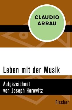 Leben mit der Musik von Arrau,  Claudio, Hermstein,  Rudolf, Horowitz,  Joseph
