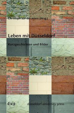 Leben mit Düsseldorf von Horst,  Christoph