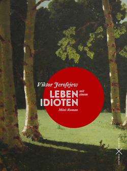 Leben mit einem Idioten. Mini-Roman von Dergatchev,  Dmitri, Jerofejew,  Viktor, Pioniker,  Tanya, Rausch,  Beate, Velminski,  Wladimir
