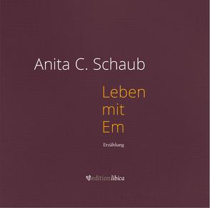 Leben mit Em von Schaub,  Anita C.
