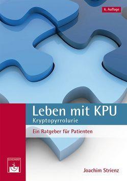 Leben mit KPU – Kryptopyrrolurie von Strienz,  Joachim