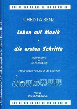 Leben mit Musik – die ersten Schritte von Benz,  Christa