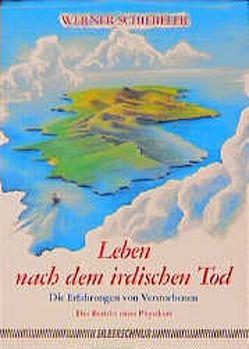 Leben nach dem irdischen Tod von Schiebeler,  Werner