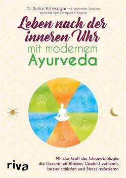 Leben nach der inneren Uhr mit modernem Ayurveda von Kshirsagar,  Suhas G., Seaton,  Michelle