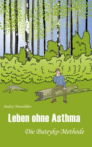 Leben ohne Asthma von Buteyko,  K P, Kirschner,  Thomas, Lunn-Rockliffe,  Victor, Novozhilov,  Andrey
