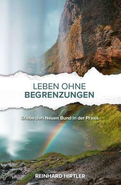 Leben ohne Begrenzungen von Hirtler,  Reinhard