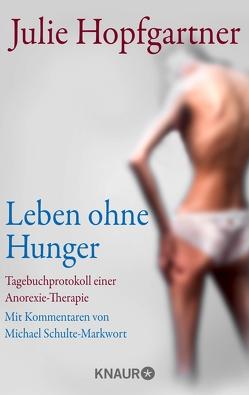 Leben ohne Hunger von Hopfgartner,  Julie, Schulte-Markwort,  Michael