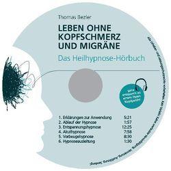 Leben ohne Kopfschmerz und Migräne – Das Heilhypnose-Hörbuch von Bezler,  Thomas