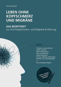 Leben ohne Kopfschmerz und Migräne – Das Rezeptheft zur Anti-Kopfschmerz- und Migräne-Ernährung von Bezler,  Thomas