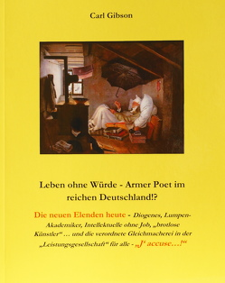 Leben ohne Würde – Armer Poet im reichen Deutschland!? von Gibson,  Carl