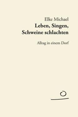 Leben, Singen, Schweine schlachten von Michael,  Elke