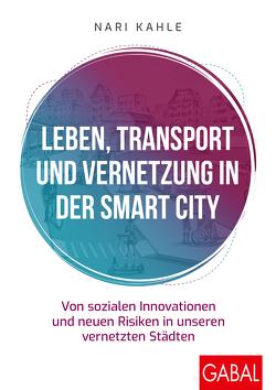 Leben, Transport und Vernetzung in der Smart City von Kahle,  Nari