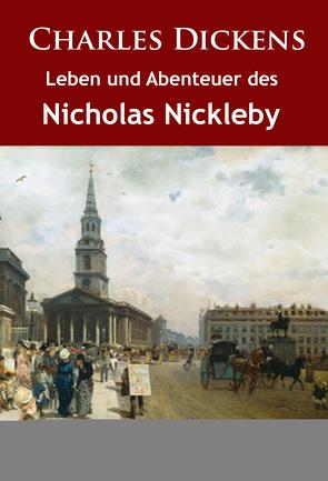 Leben und Abenteuer des Nicholas Nickleby von Dickens,  Charles