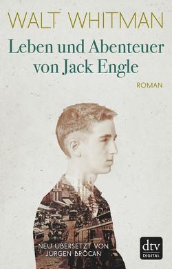 Leben und Abenteuer von Jack Engle Autobiographie, in welcher dem Leser einige bekannte Gestalten begegnen werden von Brôcan,  Jürgen, Whitman,  Walt