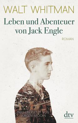 Leben und Abenteuer von Jack Engle Eine Autobiographie von Brôcan,  Jürgen, Whitman,  Walt
