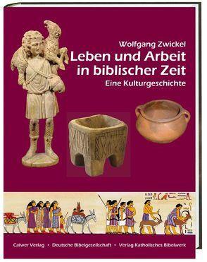 Leben und Arbeit in biblischer Zeit von Zwickel,  Wolfgang