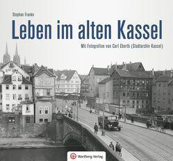 Leben im alten Kassel von Franke,  Stephan
