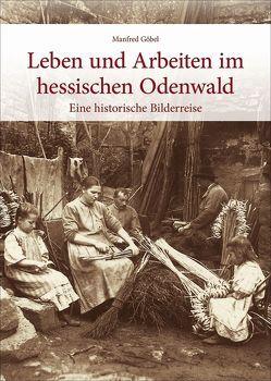 Leben und Arbeiten im hessischen Odenwald von Goebel,  Manfred