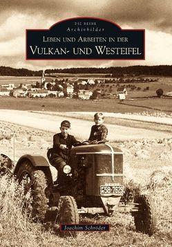 Leben und Arbeiten in der Vulkan- und Westeifel von Schroeder,  Joachim