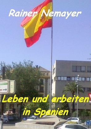 Leben und arbeiten in Spanien von Nemayer,  Rainer