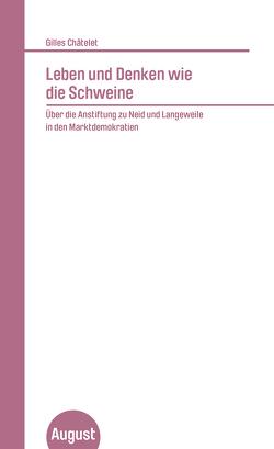 Leben und Denken wie die Schweine von Badiou,  Alain, Châtelet,  Gilles, Sedlaczek,  Markus