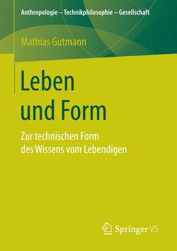 Leben und Form von Gutmann,  Mathias