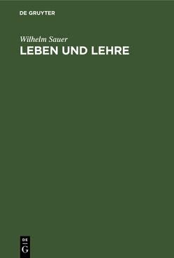 Leben und Lehre von Sauer,  Wilhelm
