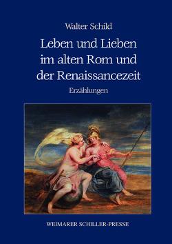 Leben und Lieben im alten Rom und der Renaissancezeit von Schild,  Walter