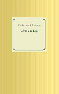 Leben und Lüge von Liliencron,  Detlev von