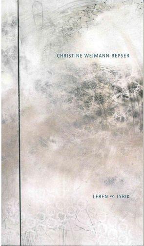 Leben und Lyrik von Weimann-Repser,  Christine