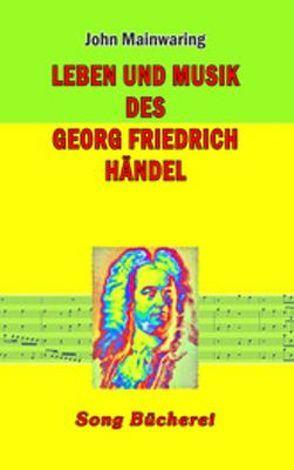 Leben und Musik des Georg Friedrich Händel von Mainwaring,  John, Mattheson,  Johann, Winkelmann,  Christian
