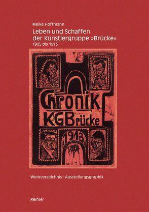 """Leben und Schaffen der Künstlergruppe """"Brücke"""" 1905–1913 von Hoffmann,  Meike"""
