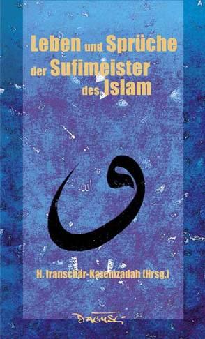 Leben und Sprüche der Sufi-Meister des Islam von Dagyeli,  Jeanine, Kazemzadeh-Iranschähr,  Hossein