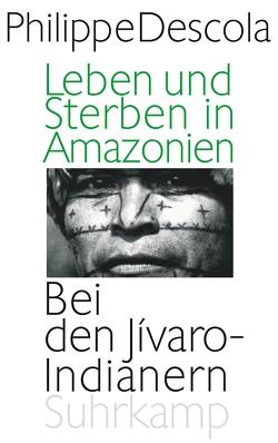 Leben und Sterben in Amazonien von Descola,  Philippe, Osterwald,  Grete