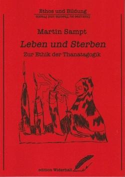 Leben und Sterben von Sampt,  Martin, Tarmann,  Paul R.