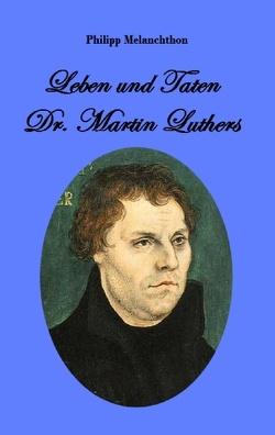 Leben und Taten Dr. Martin Luthers von Melanchthon,  Philipp