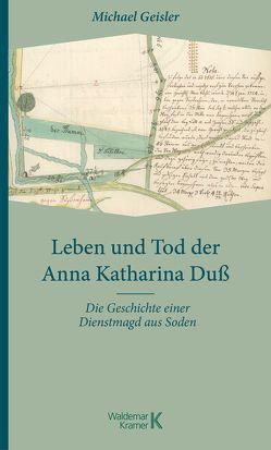Leben und Tod der Anna Katharina Duß von Geisler,  Michael