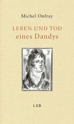 Leben und Tod eines Dandys von Onfray,  Michel, Singh,  Stephanie