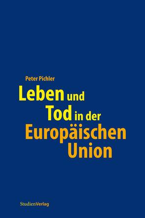 Leben und Tod in der Europäischen Union von Pichler,  Peter