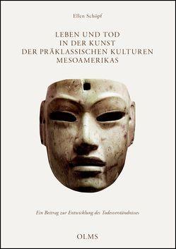 Leben und Tod in der Kunst der präklassischen Indianerkulturen Mesoamerikas von Schöpf,  Ellen